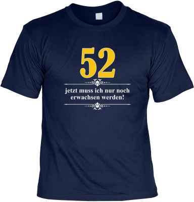 T-Shirt: Über 52 - Jetzt muss ich nur noch Erwachsen werden!