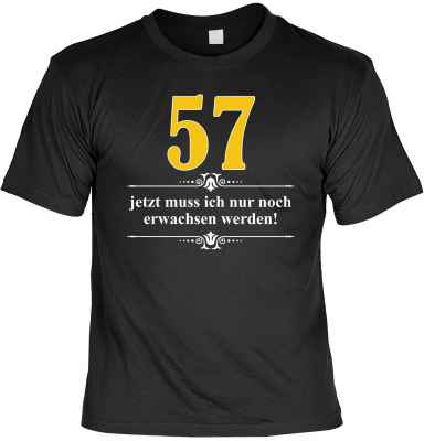 T-Shirt: Über 57 - Jetzt muss ich nur noch Erwachsen werden!