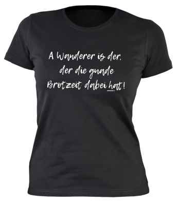 Damen T-Shirt: A Wanderer is der, der die guade Brotzeit dabei hat!