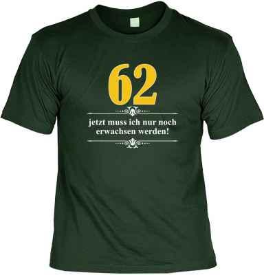 T-Shirt: Über 62 - Jetzt muss ich nur noch Erwachsen werden!
