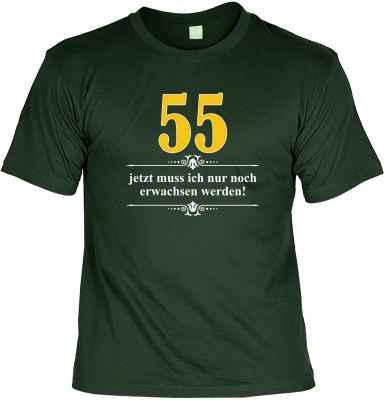 T-Shirt: Über 55 - Jetzt muss ich nur noch Erwachsen werden!