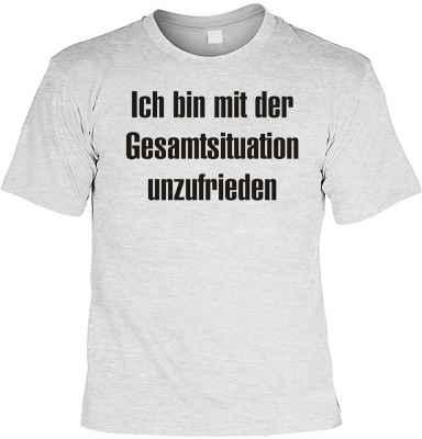 T-Shirt: Ich bin mit der Gesamtsituation unzufrieden