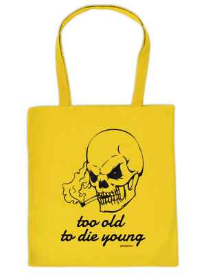 Stofftasche: too old to die yound