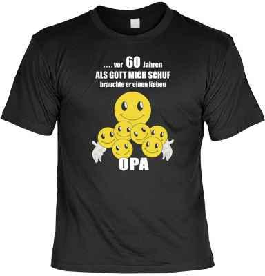 T-Shirt: ? vor 60 Jahren -Als Gott mich schuf, brauchte er einen lieben Opa!