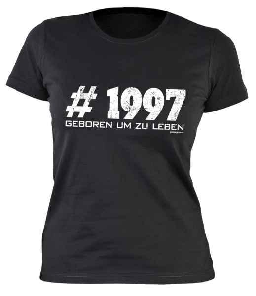 Damen T-Shirt: #1997 Geboren um zu leben
