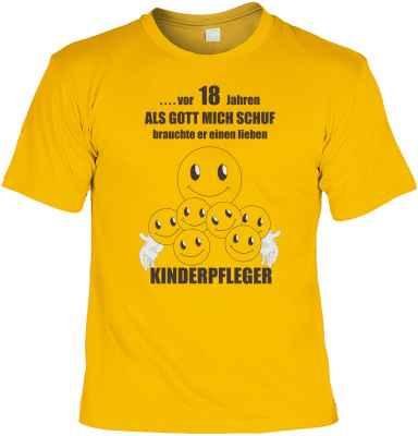 T-Shirt: ? vor 18 Jahren - Als Gott mich schuf, brauchte er einen lieben Kinderpfleger!