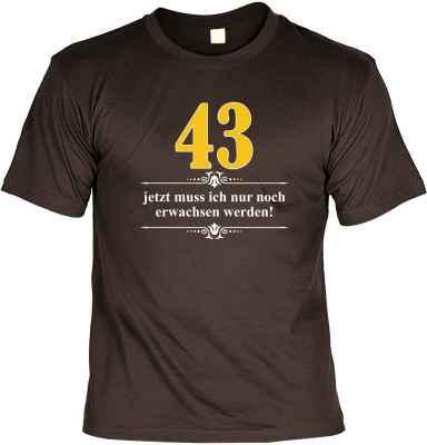 T-Shirt: Über 43 - Jetzt muss ich nur noch Erwachsen werden!