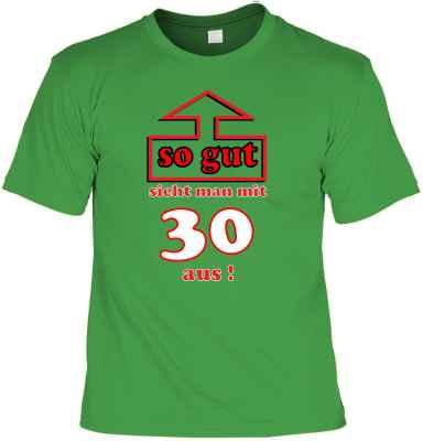 T-Shirt: So gut sieht man mit 30 aus!