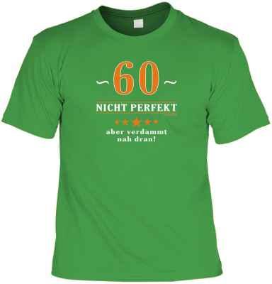 T-Shirt: 60 - Nicht perfekt aber verdammt nah dran!