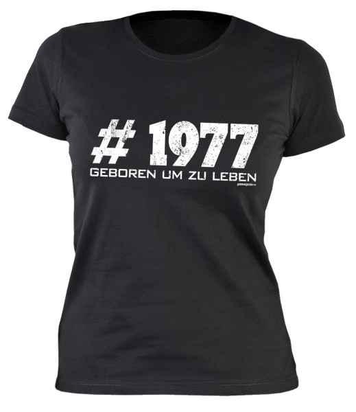 Damen T-Shirt: #1977 Geboren um zu leben