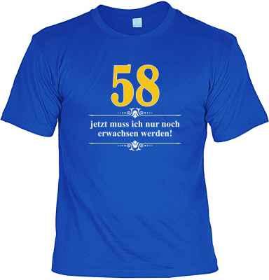 T-Shirt: Über 58 - Jetzt muss ich nur noch Erwachsen werden!