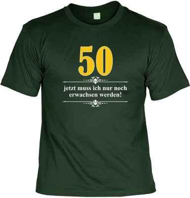 T-Shirt: 50 - Jetzt muss ich nur noch Erwachsen werden!