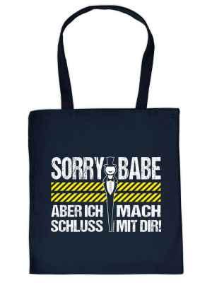 Stofftasche: Sorry Babe ? aber ich mach Schluss mit Dir!