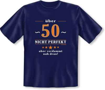 T-Shirt: 50 - Nicht perfekt aber verdammt nah dran!