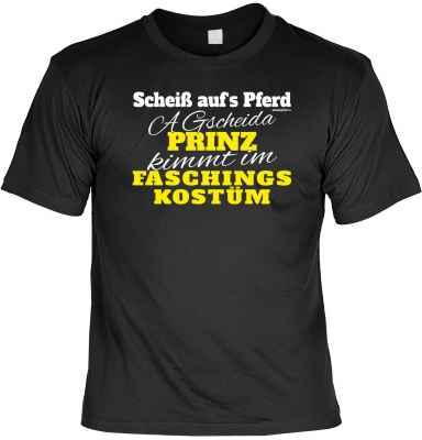 T-Shirt: Scheiß aufs Pferd - A gscheida Prinz kimmt im Faschingskostüm!