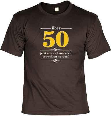 T-Shirt: Über 50 - Jetzt muss ich nur noch Erwachsen werden!
