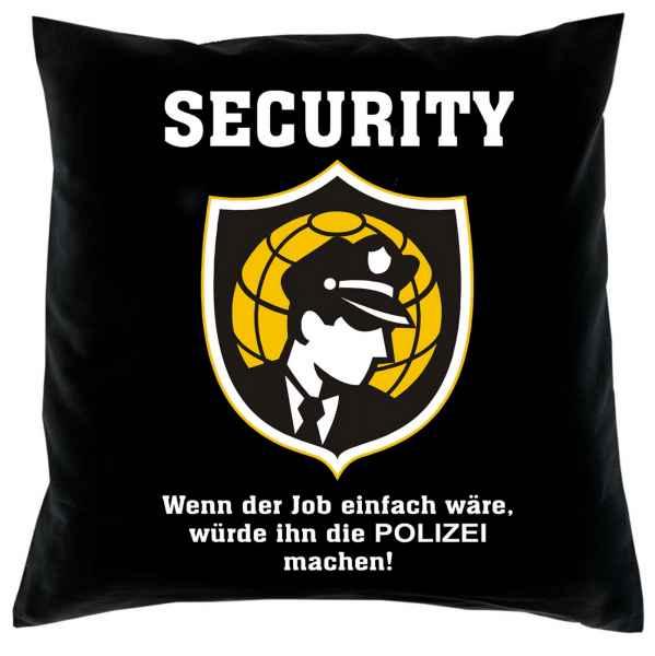 Kissen mit Füllung: Security Wenn der Job einfach wäre, würde in die Polizei machen!