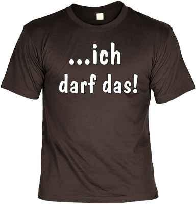 T-Shirt: ? ich darf das!