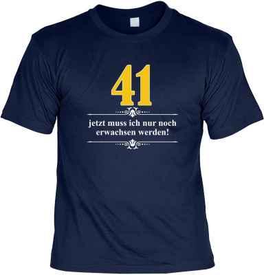 T-Shirt: Über 41 - Jetzt muss ich nur noch Erwachsen werden!