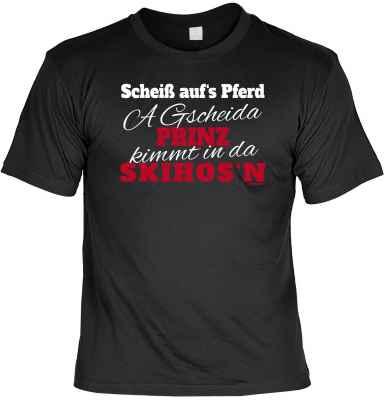 T-Shirt: Scheiß aufs Pferd a gscheida Prinz kimmt in da Skihos n