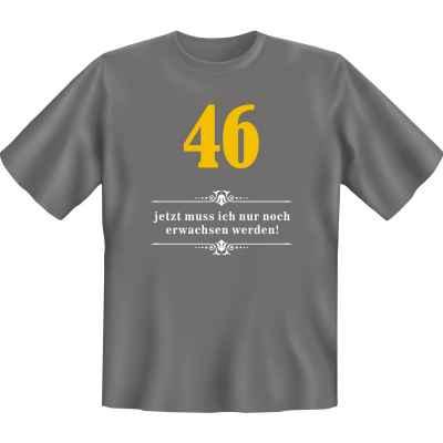 T-Shirt: Über 46 - Jetzt muss ich nur noch Erwachsen werden!