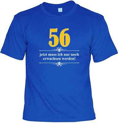 T-Shirt: Über 56 - Jetzt muss ich nur noch Erwachsen werden!