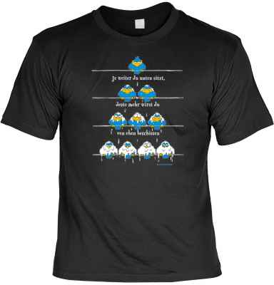 T-Shirt: Je weiter du unten sitzt, desto mehr wirst du von oben beschissen
