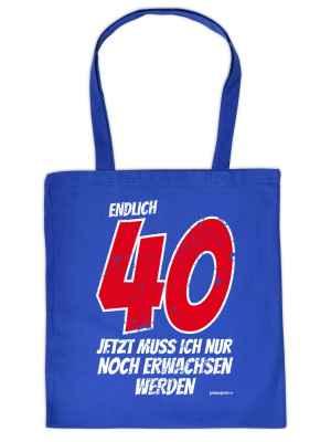 Stofftasche: Endlich 40 - Jetzt muss ich nur noch Erwachsen werden