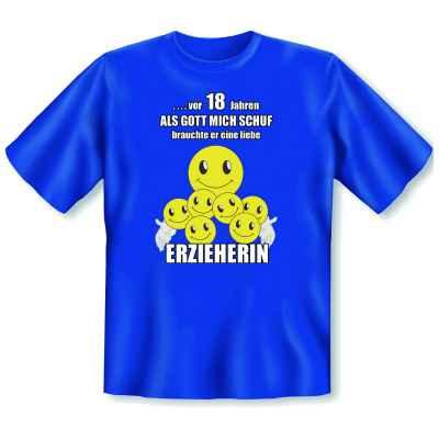 T-Shirt: ? vor 18 Jahren - Als Gott mich schuf, brauchte er eine liebe Erzieherin!