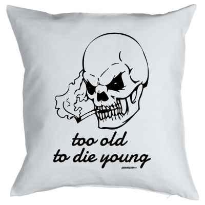 Kissen mit Füllung: too old to die yound