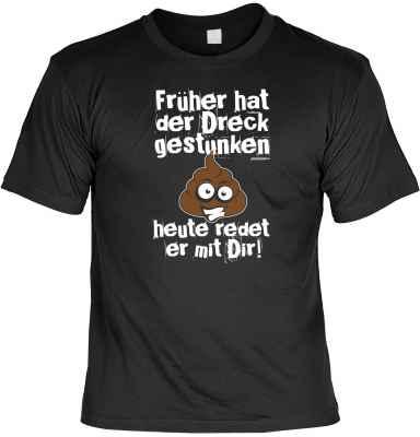 T-Shirt: Früher hat der Dreck gestunken - heute redet er mit Dir!