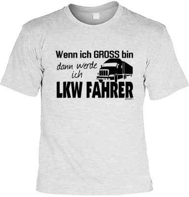 T-Shirt: Wenn ich gross bin dann werde ich LKW Fahrer