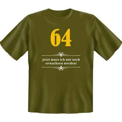 T-Shirt: Über 64 - Jetzt muss ich nur noch Erwachsen werden!
