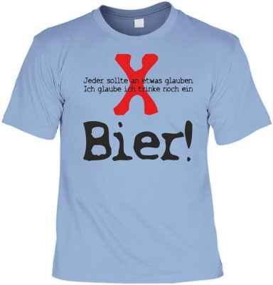 T-Shirt: Jeder sollte an etwas glauben. Ich glaube ich trinke noch ein Bier!