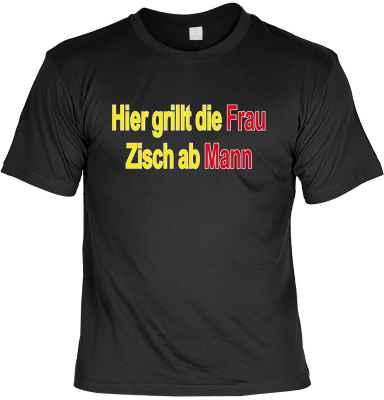 T-Shirt: Hier grillt die Frau - Zisch ab Mann