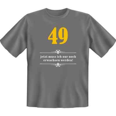 T-Shirt: Über 49 - Jetzt muss ich nur noch Erwachsen werden!