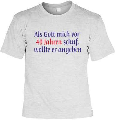 T-Shirt: Als Gott mich vor 40 Jahren schuf, wollte er angeben
