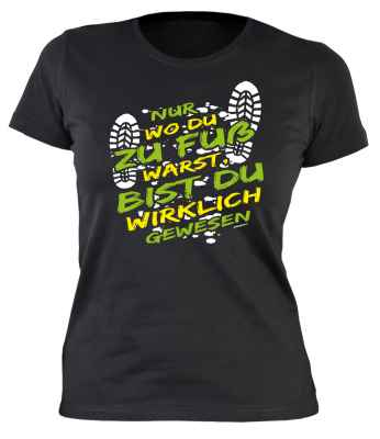 Damen T-Shirt: Nur wo du zu Fuß warst, bist du wirklich gewesen
