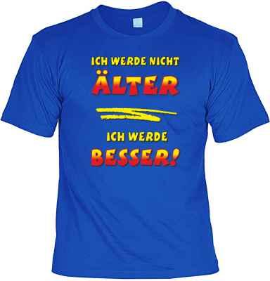 T-Shirt: Ich werde nicht älter... ich werde besser!