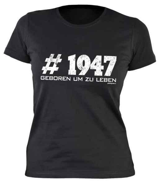 Damen T-Shirt: #1947 Geboren um zu leben